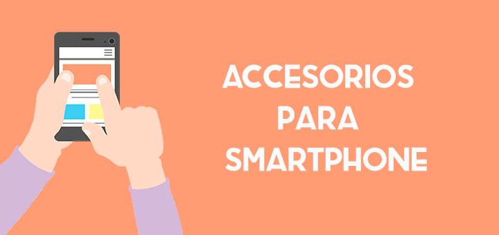 Accesorios para smartphone: mis favoritos