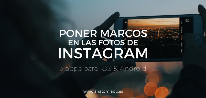 Poner marcos en las fotos de Instagram: 3 apps para iOS y Android.